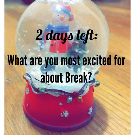 2 days until break: what are students looking forward to most?