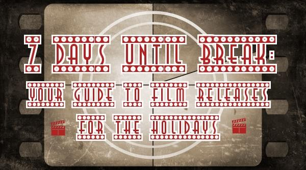 7 days to break: Your guide to the film releases taking place over the holidays