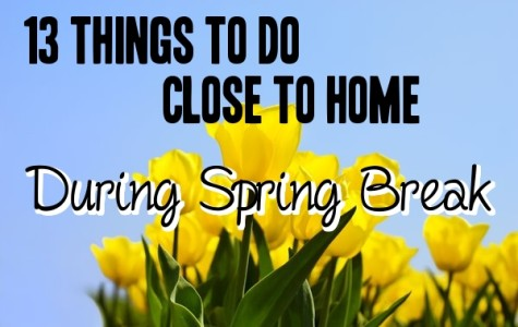 13 things to do close to home over Spring Break