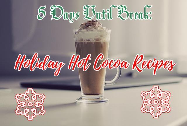 COUNTDOWN TO WINTER BREAK: 5 Holiday Hot Cocoa Recipes