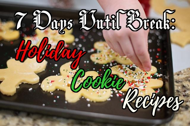 COUNTDOWN TO WINTER BREAK: 7 Holiday Cookie Recipes