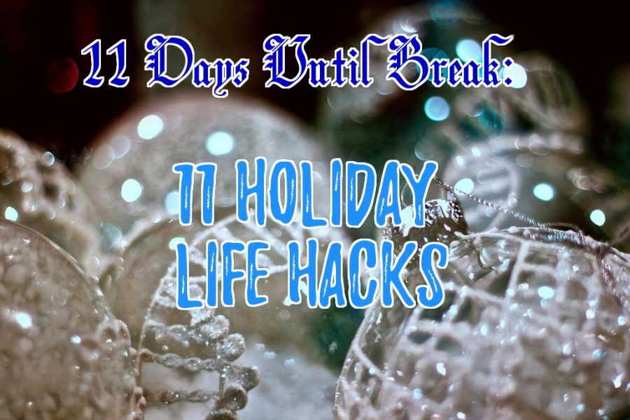 COUNTDOWN TO WINTER BREAK: Holiday Life Hacks