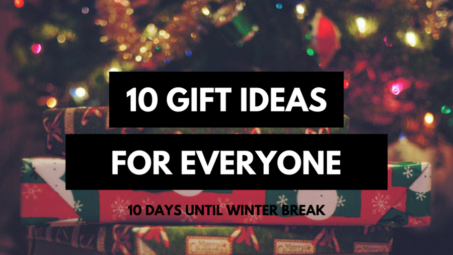 COUNTDOWN TO WINTERBREAK: 10 Perfect Gift Ideas For Everyone!
