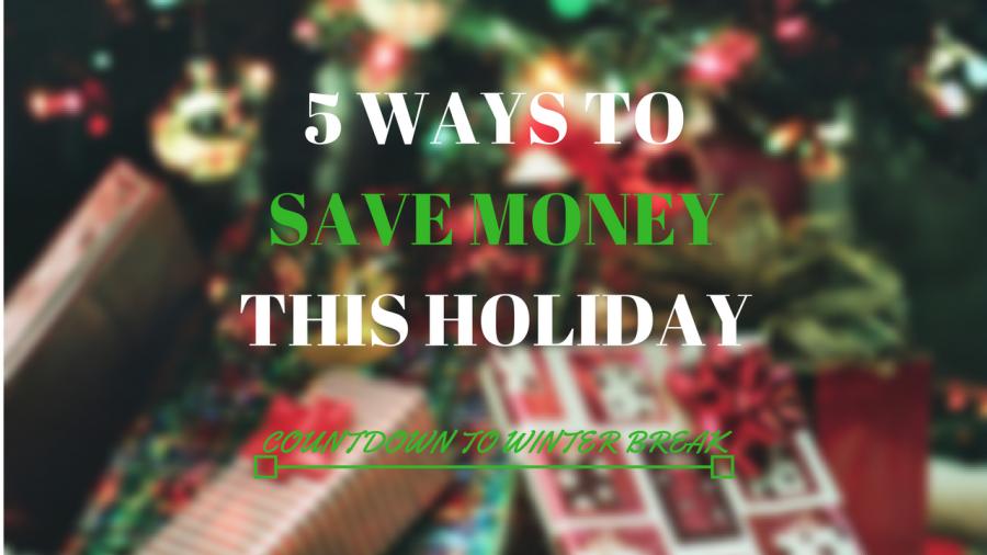 COUNTDOWN TO WINTER BREAK: 5 Ways To Save Money This Holiday Season