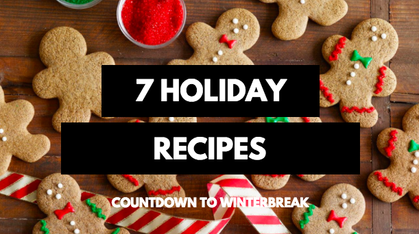 COUNTDOWN TO WINTERBREAK: 7 Holiday Recipes